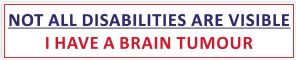 Not all Disabilities Are Visible I Have A Brain Tumour Car Van Waterproof Sticker